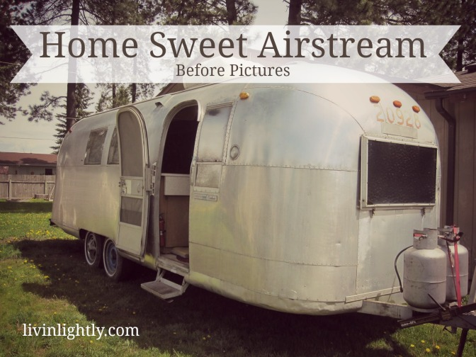 Home Sweet Airstream – Before Pictures
