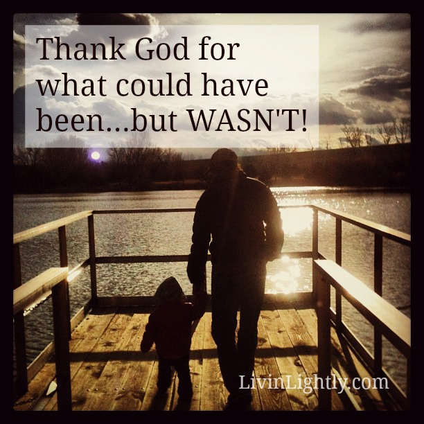 Thank God for what could have been…BUT WASN'T!
