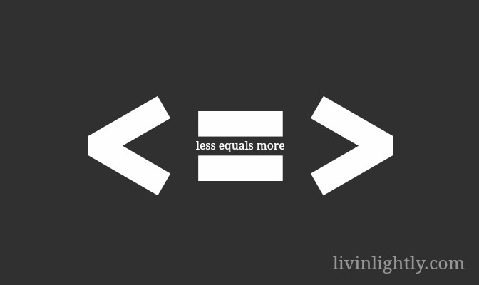 Less Equals More < = >