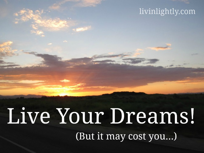 Live your dreams! (But it may cost you…)