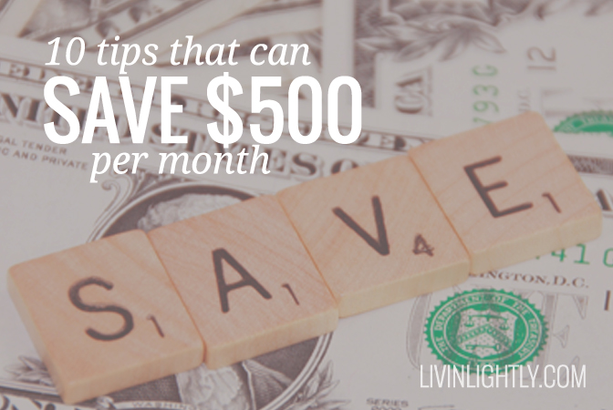 10 Tips that can Save $500+ per month